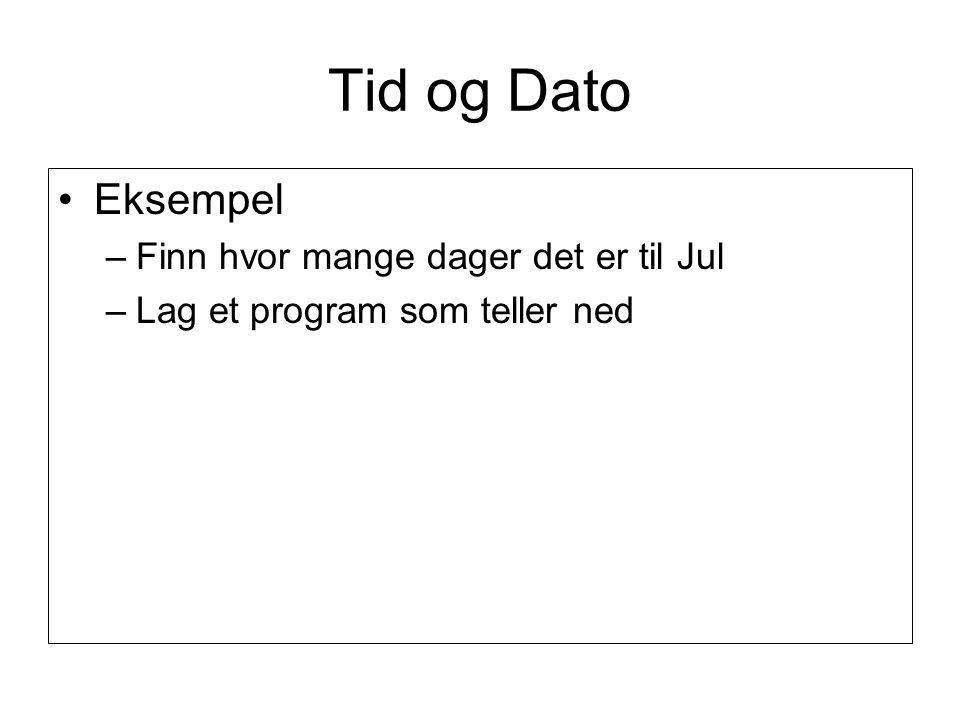 Tid og Dato Eksempel –Finn hvor mange dager det er til Jul –Lag et program som teller ned