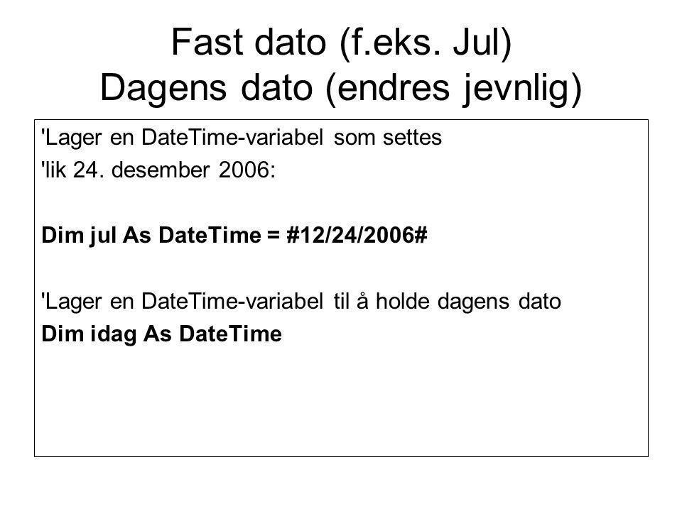 Fast dato (f.eks. Jul) Dagens dato (endres jevnlig) Lager en DateTime-variabel som settes lik 24.