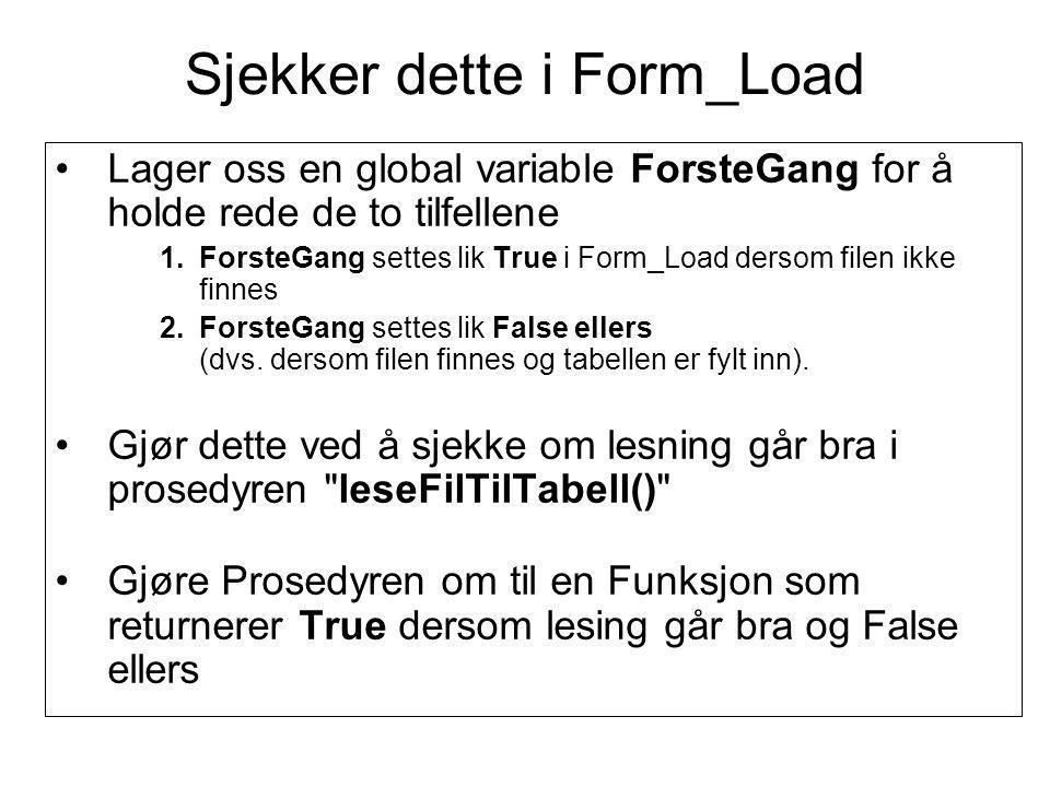 Sjekker dette i Form_Load Lager oss en global variable ForsteGang for å holde rede de to tilfellene 1.ForsteGang settes lik True i Form_Load dersom filen ikke finnes 2.ForsteGang settes lik False ellers (dvs.