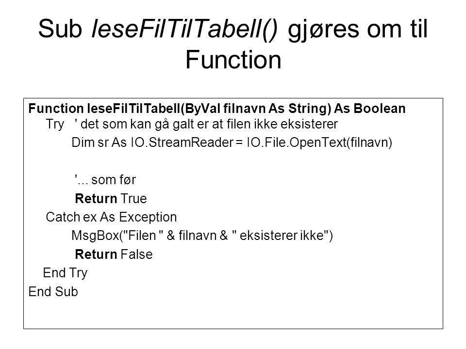 Sub leseFilTilTabell() gjøres om til Function Function leseFilTilTabell(ByVal filnavn As String) As Boolean Try det som kan gå galt er at filen ikke eksisterer Dim sr As IO.StreamReader = IO.File.OpenText(filnavn) ...