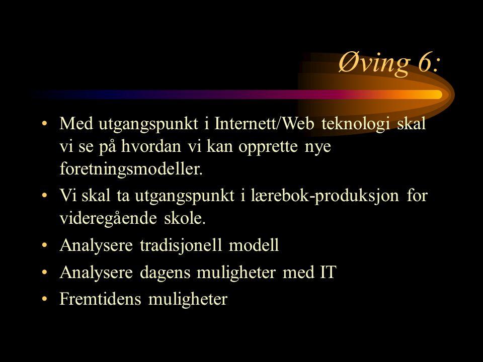 Øving 6: Med utgangspunkt i Internett/Web teknologi skal vi se på hvordan vi kan opprette nye foretningsmodeller. Vi skal ta utgangspunkt i lærebok-pr