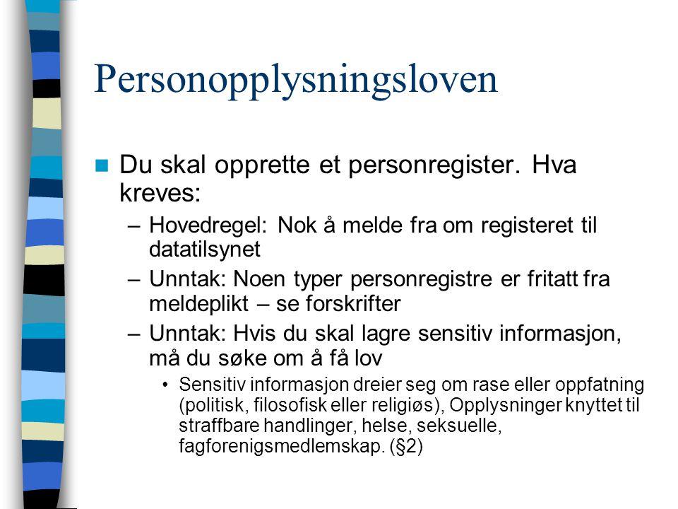 Personopplysningsloven Du skal opprette et personregister. Hva kreves: –Hovedregel: Nok å melde fra om registeret til datatilsynet –Unntak: Noen typer