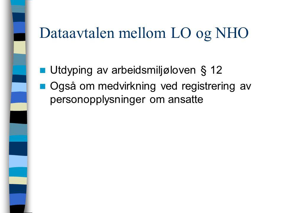 Dataavtalen mellom LO og NHO Utdyping av arbeidsmiljøloven § 12 Også om medvirkning ved registrering av personopplysninger om ansatte
