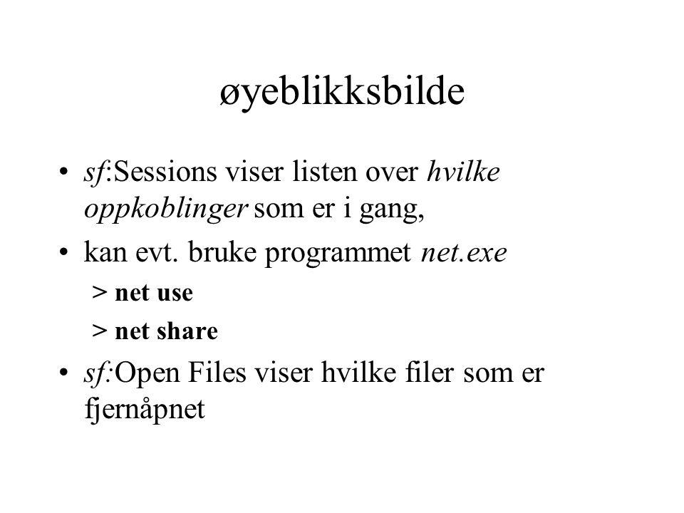 øyeblikksbilde sf:Sessions viser listen over hvilke oppkoblinger som er i gang, kan evt. bruke programmet net.exe > net use > net share sf:Open Files