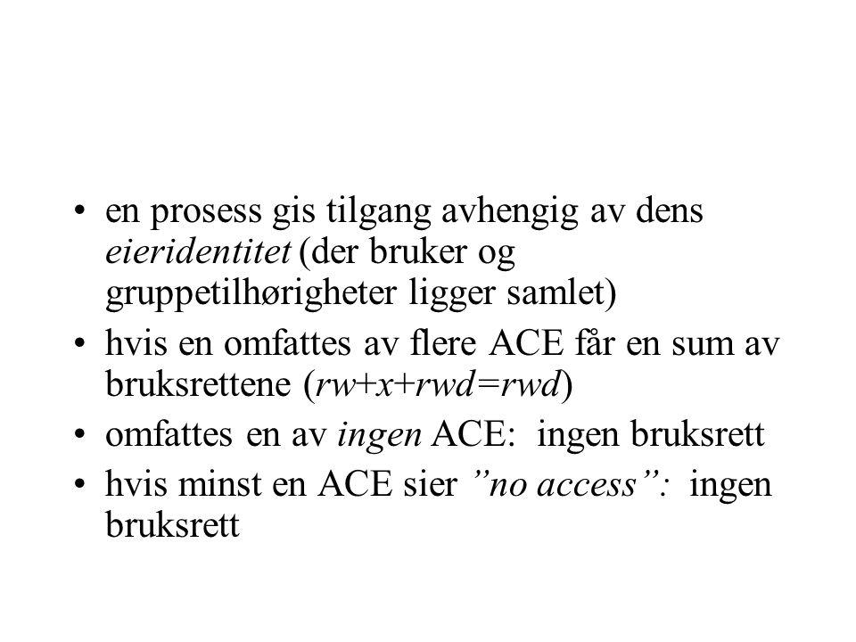 en prosess gis tilgang avhengig av dens eieridentitet (der bruker og gruppetilhørigheter ligger samlet) hvis en omfattes av flere ACE får en sum av bruksrettene (rw+x+rwd=rwd) omfattes en av ingen ACE: ingen bruksrett hvis minst en ACE sier no access : ingen bruksrett