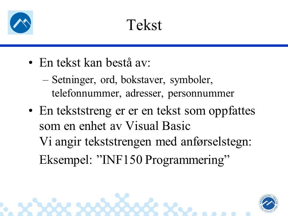 Jæger: Robuste og sikre systemer Tekst En tekst kan bestå av: –Setninger, ord, bokstaver, symboler, telefonnummer, adresser, personnummer En tekststreng er er en tekst som oppfattes som en enhet av Visual Basic Vi angir tekststrengen med anførselstegn: Eksempel: INF150 Programmering
