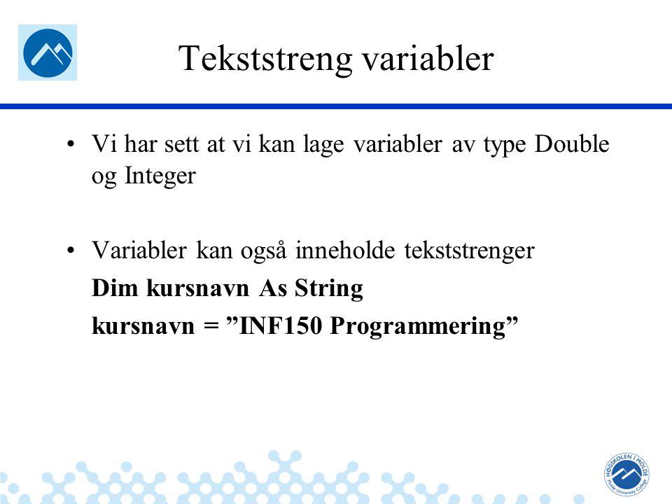 Jæger: Robuste og sikre systemer Tekststreng variabler Vi har sett at vi kan lage variabler av type Double og Integer Variabler kan også inneholde tekststrenger Dim kursnavn As String kursnavn = INF150 Programmering