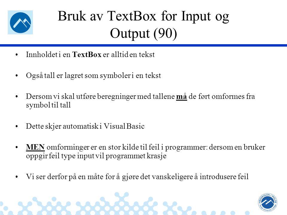 Jæger: Robuste og sikre systemer Bruk av TextBox for Input og Output (90) Innholdet i en TextBox er alltid en tekst Også tall er lagret som symboler i en tekst Dersom vi skal utføre beregninger med tallene må de ført omformes fra symbol til tall Dette skjer automatisk i Visual Basic MEN omforminger er en stor kilde til feil i programmer: dersom en bruker oppgir feil type input vil programmet krasje Vi ser derfor på en måte for å gjøre det vanskeligere å introdusere feil