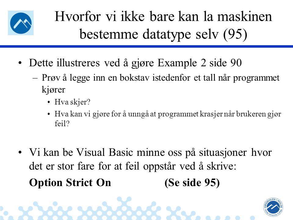 Jæger: Robuste og sikre systemer Hvorfor vi ikke bare kan la maskinen bestemme datatype selv (95) Dette illustreres ved å gjøre Example 2 side 90 –Prøv å legge inn en bokstav istedenfor et tall når programmet kjører Hva skjer.