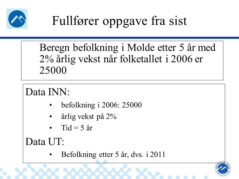 Jæger: Robuste og sikre systemer Fullfører oppgave fra sist Beregn befolkning i Molde etter 5 år med 2% årlig vekst når folketallet i 2006 er 25000 Data INN: befolkning i 2006: 25000 årlig vekst på 2% Tid = 5 år Data UT: Befolkning etter 5 år, dvs.