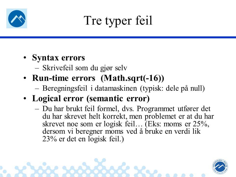 Tre typer feil Syntax errors –Skrivefeil som du gjør selv Run-time errors (Math.sqrt(-16)) –Beregningsfeil i datamaskinen (typisk: dele på null) Logical error (semantic error) –Du har brukt feil formel, dvs.