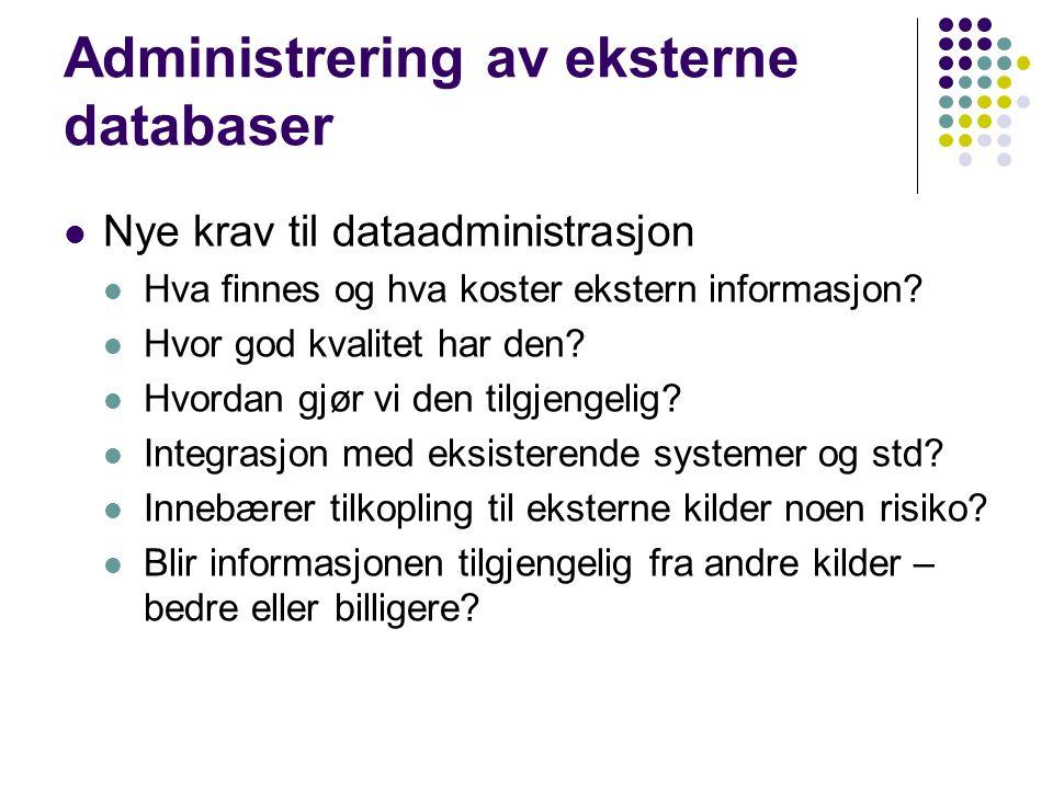 Administrering av eksterne databaser Nye krav til dataadministrasjon Hva finnes og hva koster ekstern informasjon.