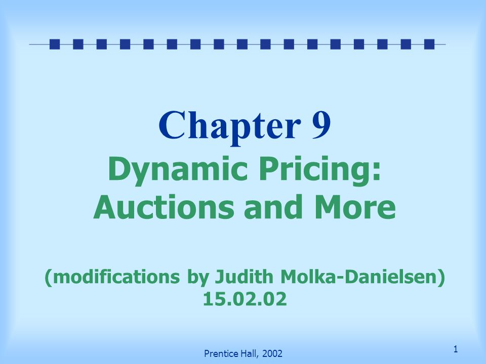 11 Prentice Hall, 2002 Fundamentals (cont.) Dynamic pricing and auctions (cont.) Sealed-bid first-price auction — silent auction, only one bid; item goes to highest bidder Sealed-bid second-price auction — item awarded to highest bidder, but at highest second bid, also one bid, silent.