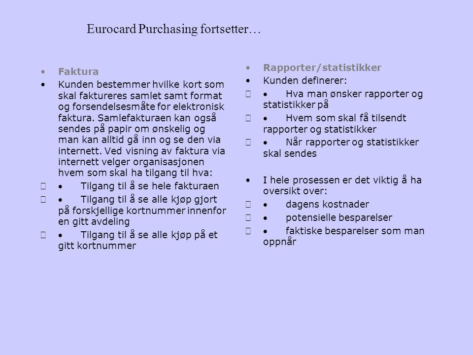 Eurocard Purchasing Hvorfor purchasing - Innkjøper Bedre kontroll i bestillingsøyeblikket: - Kontroll mot beløpsgrenser i kortet - Innkjøpers fullmakt