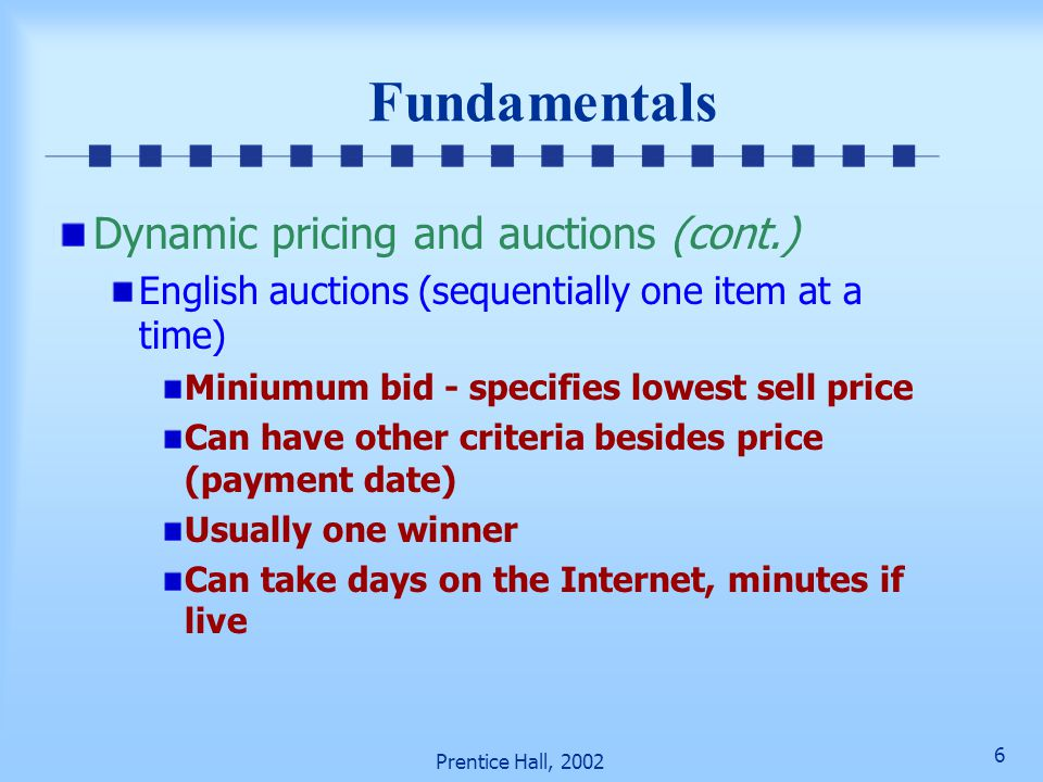 26 Prentice Hall, 2002 Auctions on Private Networks Pigs in Singapore and Taiwan (10 years) Forward auction of pigs that are brought to a physical site while data is displayed to bidders Computers monitor bidder's financial capability Cars on Japan's Aucnet moved to private network, then on to Internet and into the U.S.