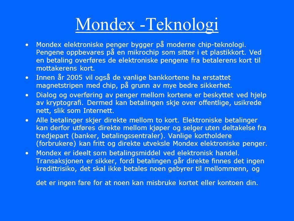 MONDEX – ET ELEKTRONISK BETALINGSSYSTEM Om Mondex Mondex er et elektronisk betalingssystem som har de fleste av egenskapene til kontanter. Vel så vikt