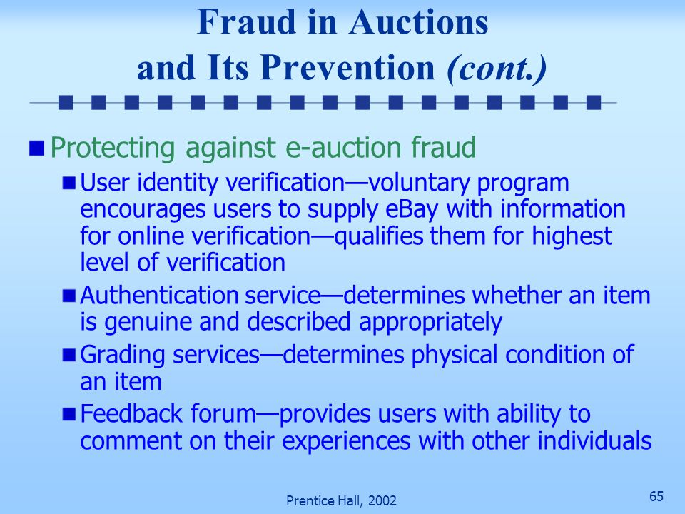 64 Prentice Hall, 2002 Fraud in Auctions and Its Prevention (cont.) Selling reproductions High shipping cost and handling fees—selling a reproduction