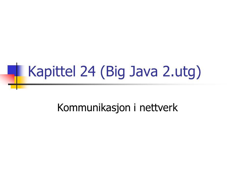 Kapittel 24 (Big Java 2.utg) Kommunikasjon i nettverk