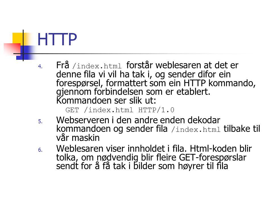 HTTP 4. Frå /index.html forstår weblesaren at det er denne fila vi vil ha tak i, og sender difor ein forespørsel, formattert som ein HTTP kommando, gj
