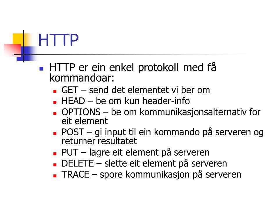 HTTP HTTP er ein enkel protokoll med få kommandoar: GET – send det elementet vi ber om HEAD – be om kun header-info OPTIONS – be om kommunikasjonsalte