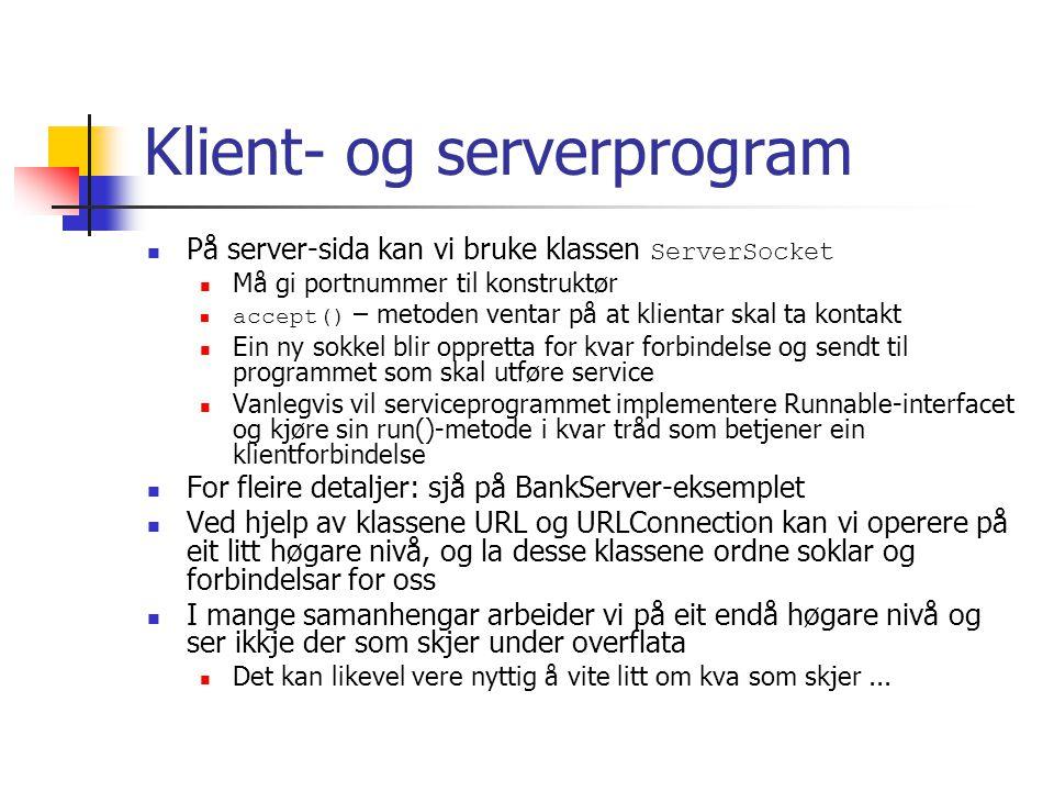 Klient- og serverprogram På server-sida kan vi bruke klassen ServerSocket Må gi portnummer til konstruktør accept() – metoden ventar på at klientar sk
