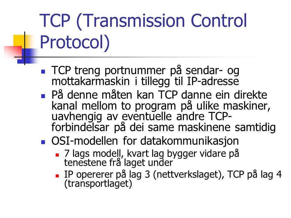 TCP (Transmission Control Protocol) TCP treng portnummer på sendar- og mottakarmaskin i tillegg til IP-adresse På denne måten kan TCP danne ein direkt