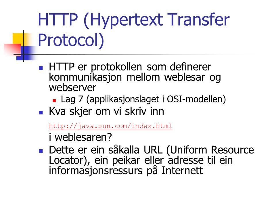 HTTP (Hypertext Transfer Protocol) HTTP er protokollen som definerer kommunikasjon mellom weblesar og webserver Lag 7 (applikasjonslaget i OSI-modelle