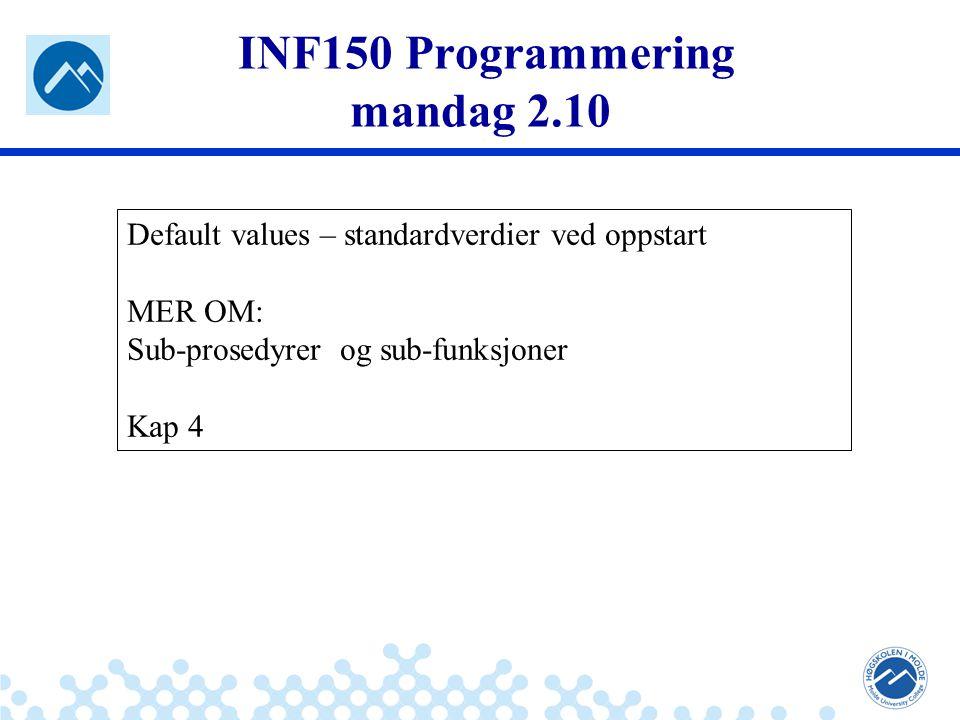 Jæger: Robuste og sikre systemer INF150 Programmering mandag 2.10 Default values – standardverdier ved oppstart MER OM: Sub-prosedyrer og sub-funksjoner Kap 4