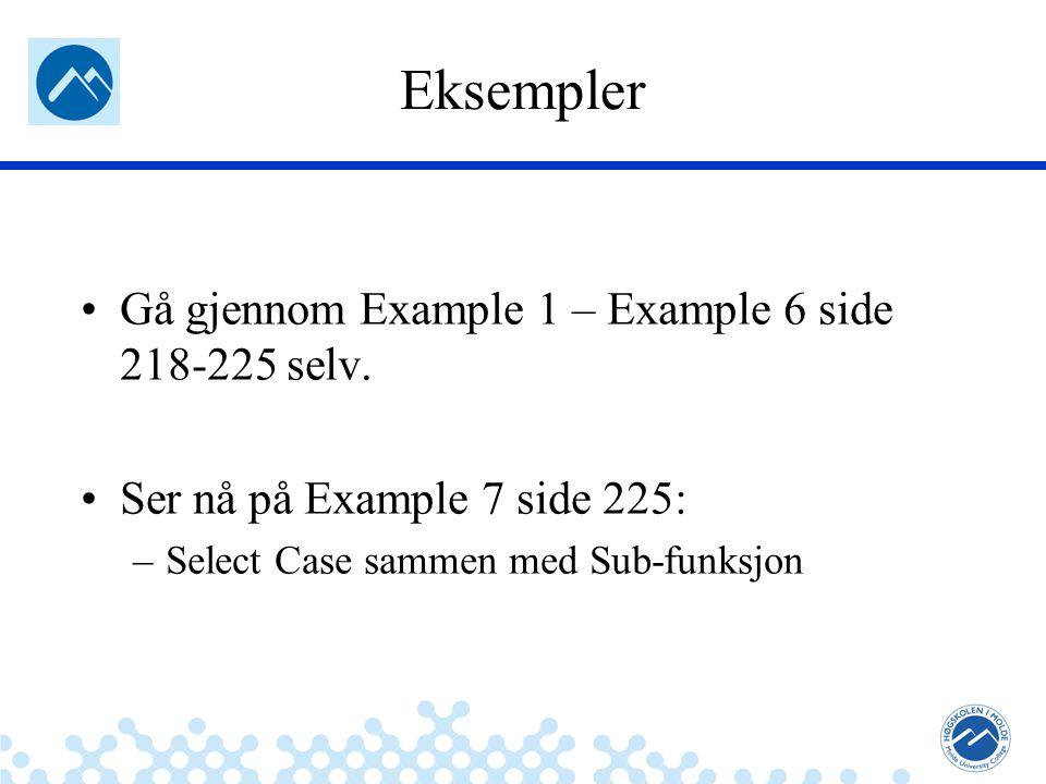 Jæger: Robuste og sikre systemer Eksempler Gå gjennom Example 1 – Example 6 side 218-225 selv. Ser nå på Example 7 side 225: –Select Case sammen med S