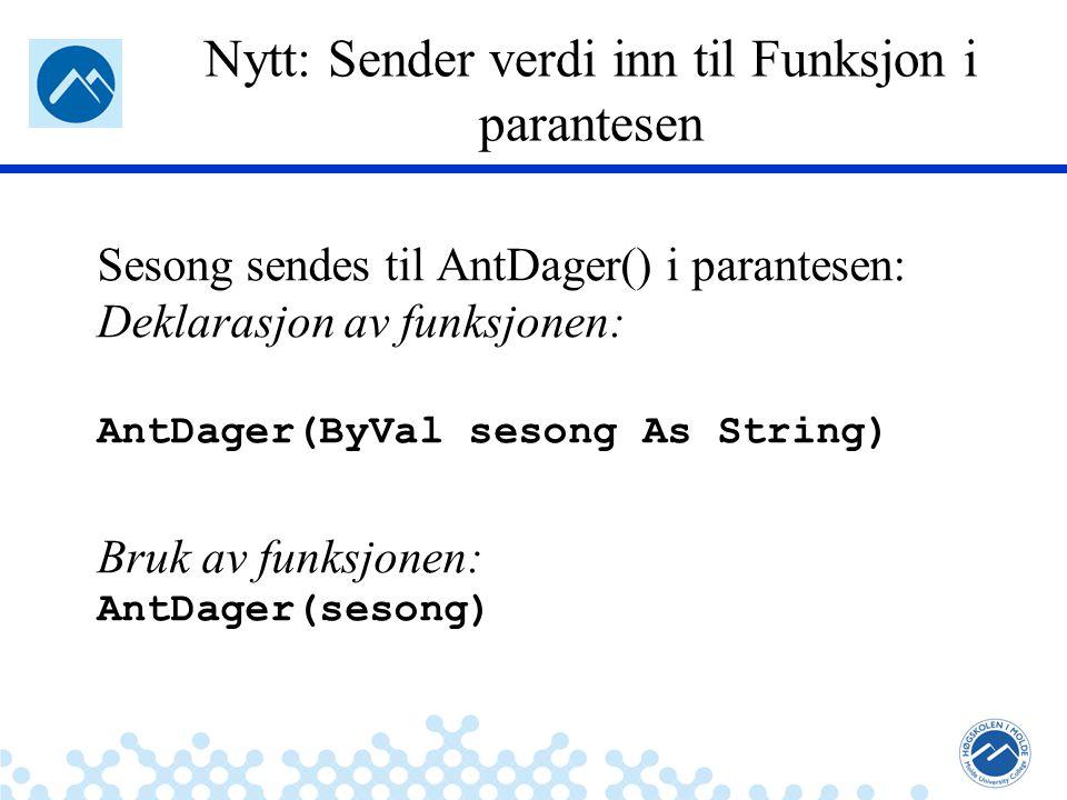 Jæger: Robuste og sikre systemer Nytt: Sender verdi inn til Funksjon i parantesen Sesong sendes til AntDager() i parantesen: Deklarasjon av funksjonen: AntDager(ByVal sesong As String) Bruk av funksjonen: AntDager(sesong)