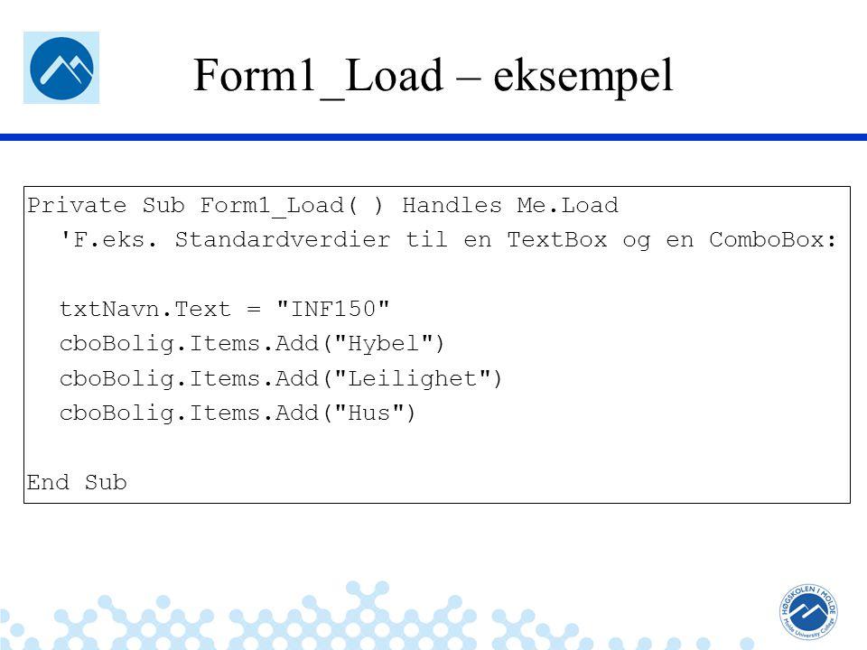 Jæger: Robuste og sikre systemer Form1_Load – eksempel Private Sub Form1_Load( ) Handles Me.Load 'F.eks. Standardverdier til en TextBox og en ComboBox