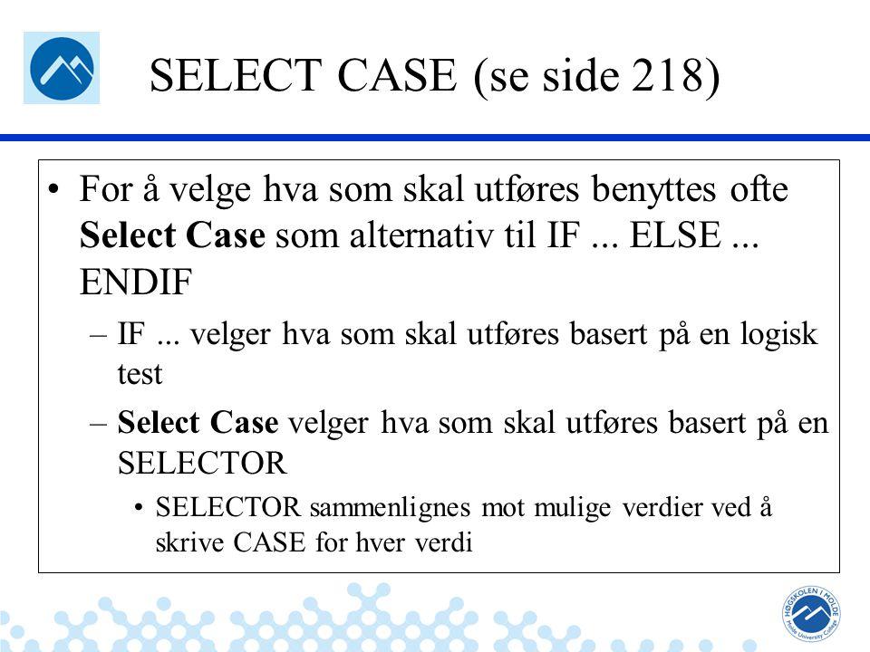 Jæger: Robuste og sikre systemer SELECT CASE (se side 218) For å velge hva som skal utføres benyttes ofte Select Case som alternativ til IF...