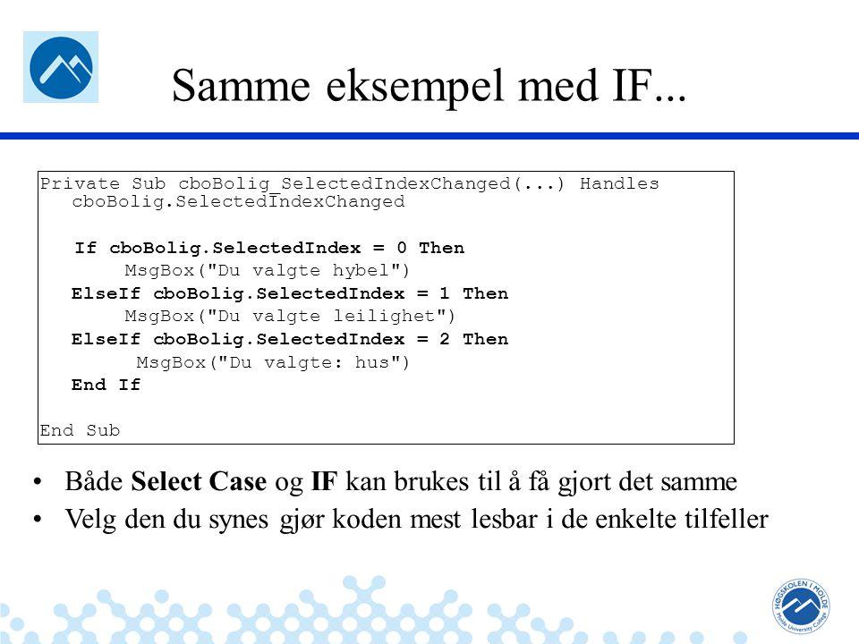 Jæger: Robuste og sikre systemer Samme eksempel med IF... Private Sub cboBolig_SelectedIndexChanged(...) Handles cboBolig.SelectedIndexChanged If cboB