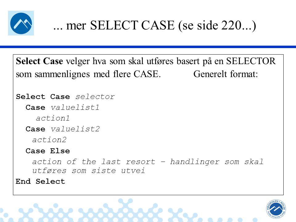 Jæger: Robuste og sikre systemer... mer SELECT CASE (se side 220...) Select Case velger hva som skal utføres basert på en SELECTOR som sammenlignes me