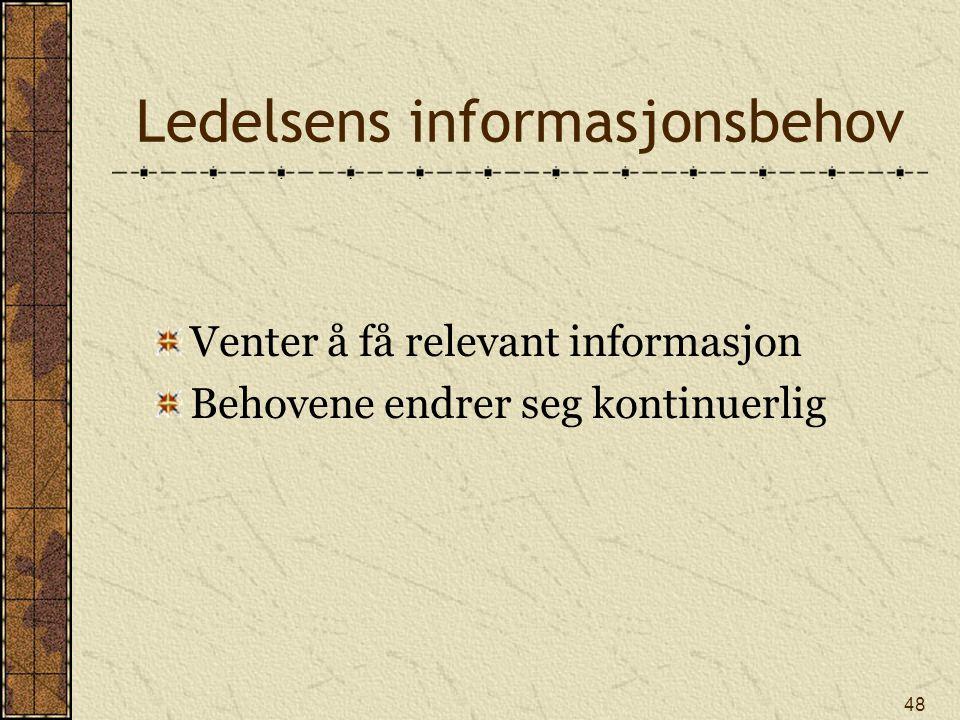 48 Ledelsens informasjonsbehov Venter å få relevant informasjon Behovene endrer seg kontinuerlig