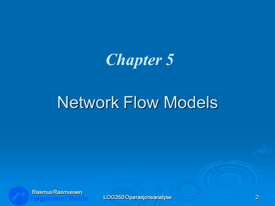 Network Flow Models LOG350 Operasjonsanalyse2 Rasmus Rasmussen Chapter 5