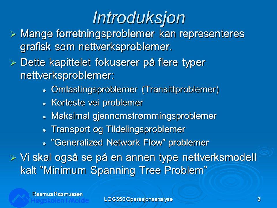 Spesielle modelleringsknep LOG350 Operasjonsanalyse44 Rasmus Rasmussen 1-75 $8 2 +50 To (eller flere) greiner kan ikke ha samme start og ende noder.