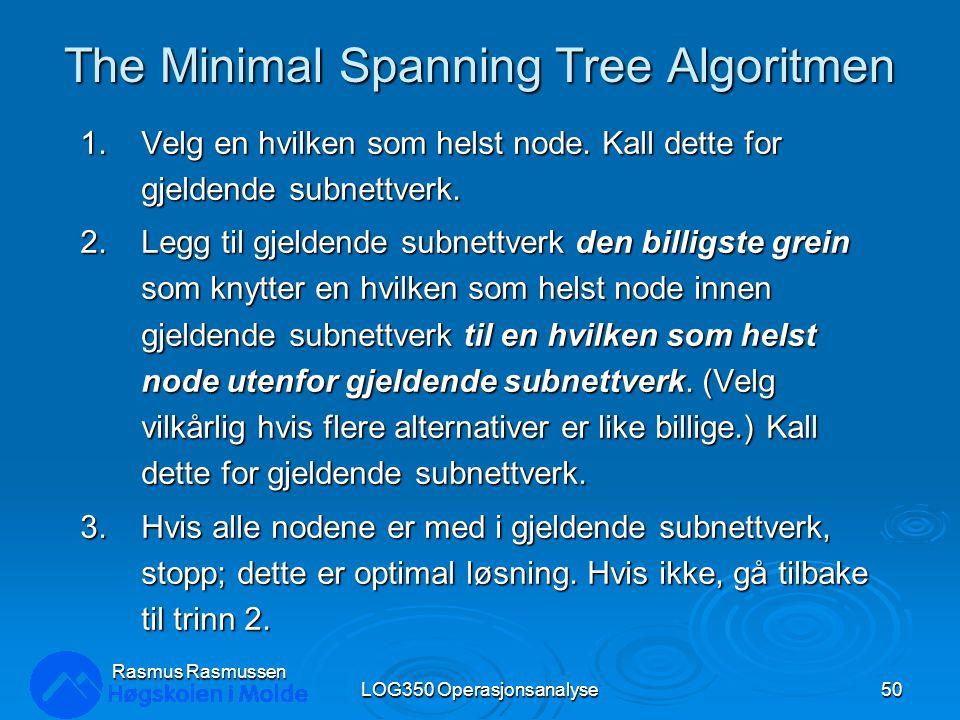The Minimal Spanning Tree Algoritmen 1.Velg en hvilken som helst node.