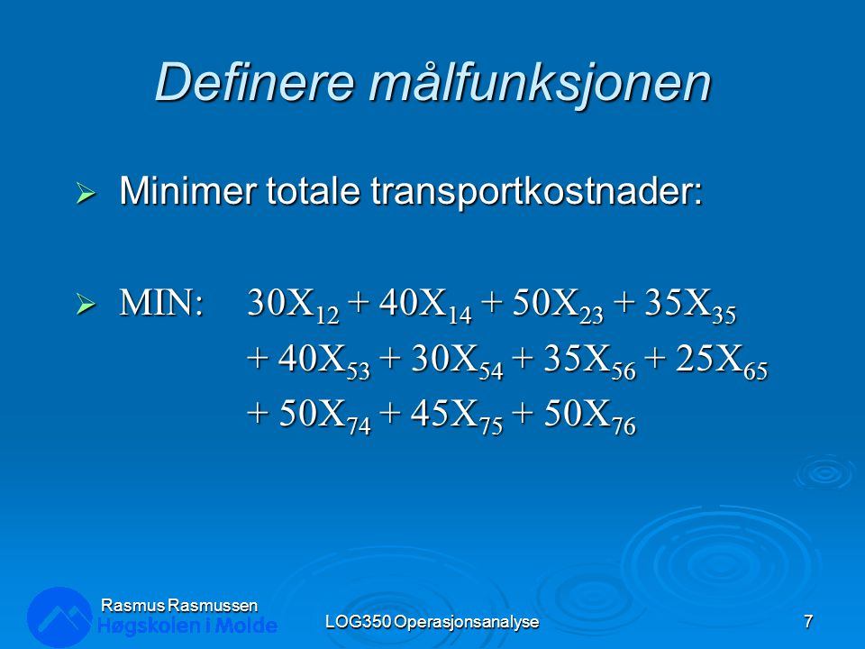 Definere totalkostnaden  Minimere totale kostnader.