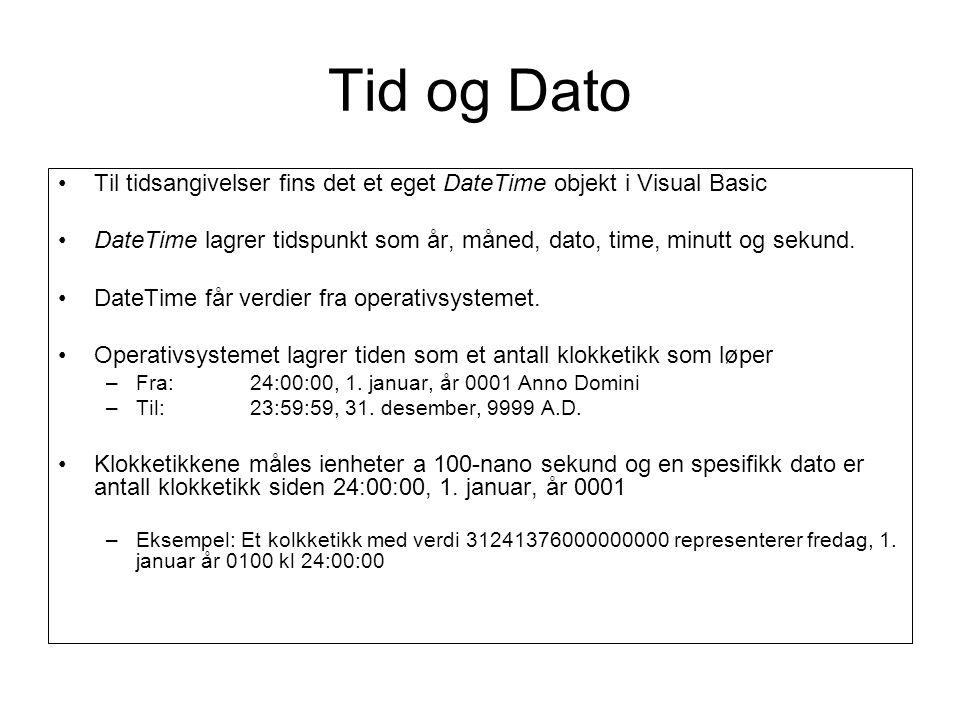 Tid og Dato Til tidsangivelser fins det et eget DateTime objekt i Visual Basic DateTime lagrer tidspunkt som år, måned, dato, time, minutt og sekund.