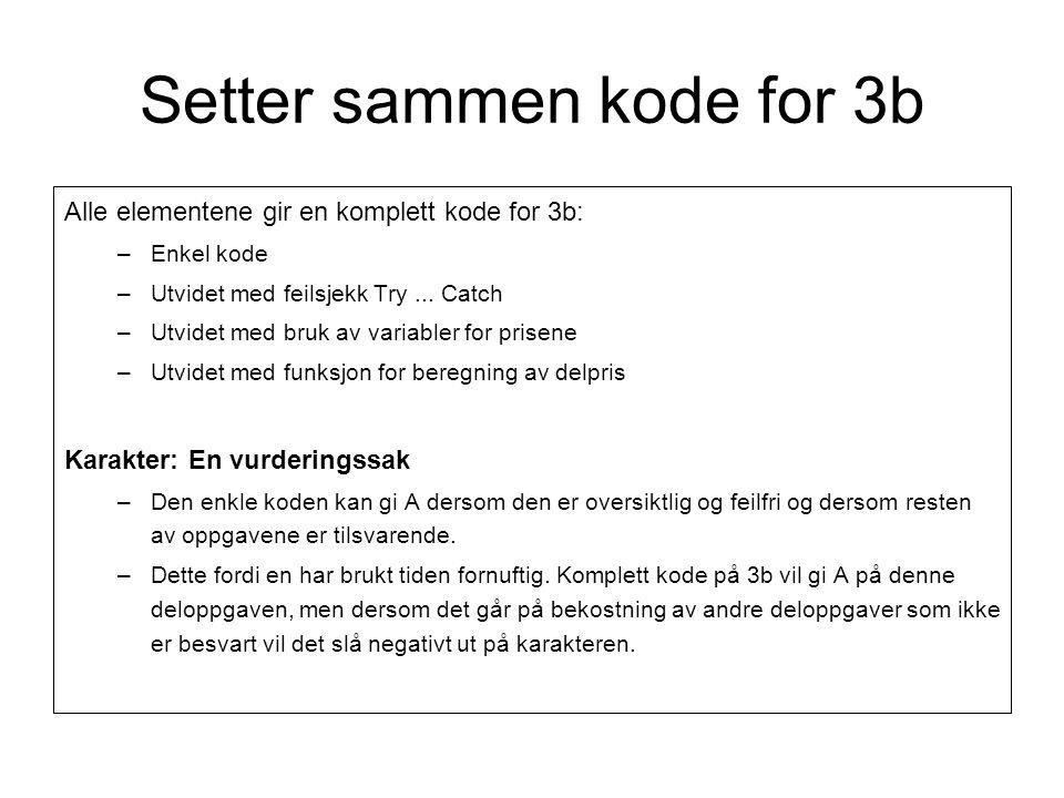 Setter sammen kode for 3b Alle elementene gir en komplett kode for 3b: –Enkel kode –Utvidet med feilsjekk Try...