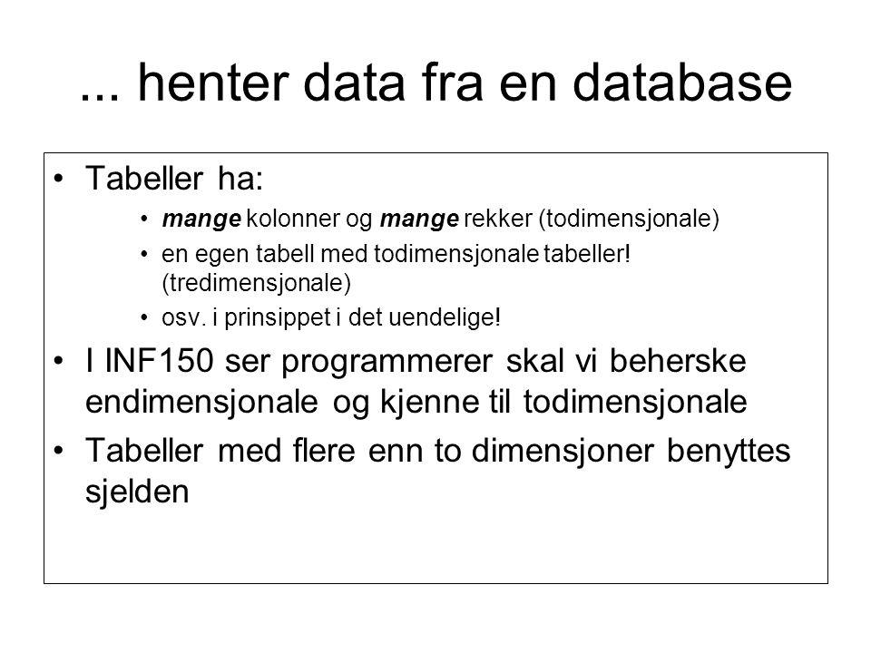 ... henter data fra en database Tabeller ha: mange kolonner og mange rekker (todimensjonale) en egen tabell med todimensjonale tabeller! (tredimensjon