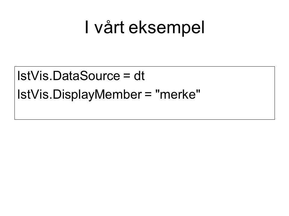 I vårt eksempel lstVis.DataSource = dt lstVis.DisplayMember = merke