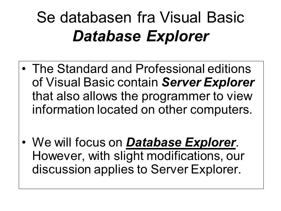 Se databasen fra Visual Basic Database Explorer The Standard and Professional editions of Visual Basic contain Server Explorer that also allows the programmer to view information located on other computers.