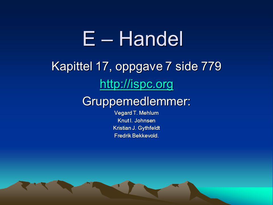 E – Handel Kapittel 17, oppgave 7 side 779 http://ispc.org Gruppemedlemmer: Vegard T.
