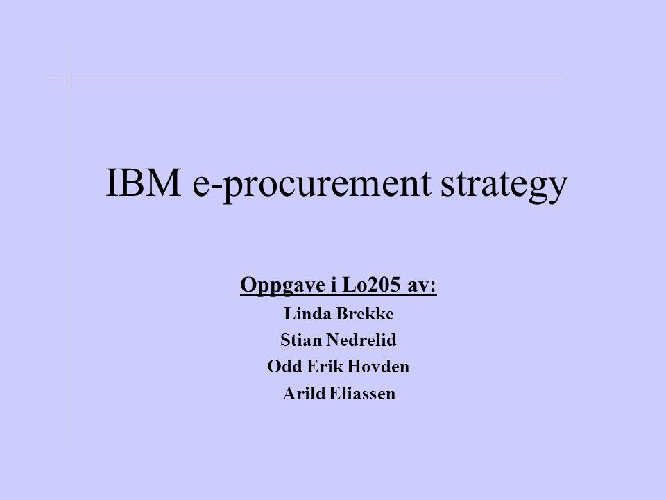 IBM e-procurement strategy Oppgave i Lo205 av: Linda Brekke Stian Nedrelid Odd Erik Hovden Arild Eliassen