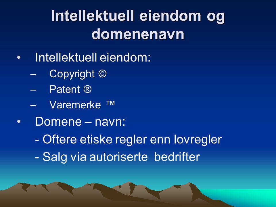 Intellektuell eiendom og domenenavn Intellektuell eiendom: – Copyright © – Patent ® – Varemerke ™ Domene – navn: - Oftere etiske regler enn lovregler - Salg via autoriserte bedrifter