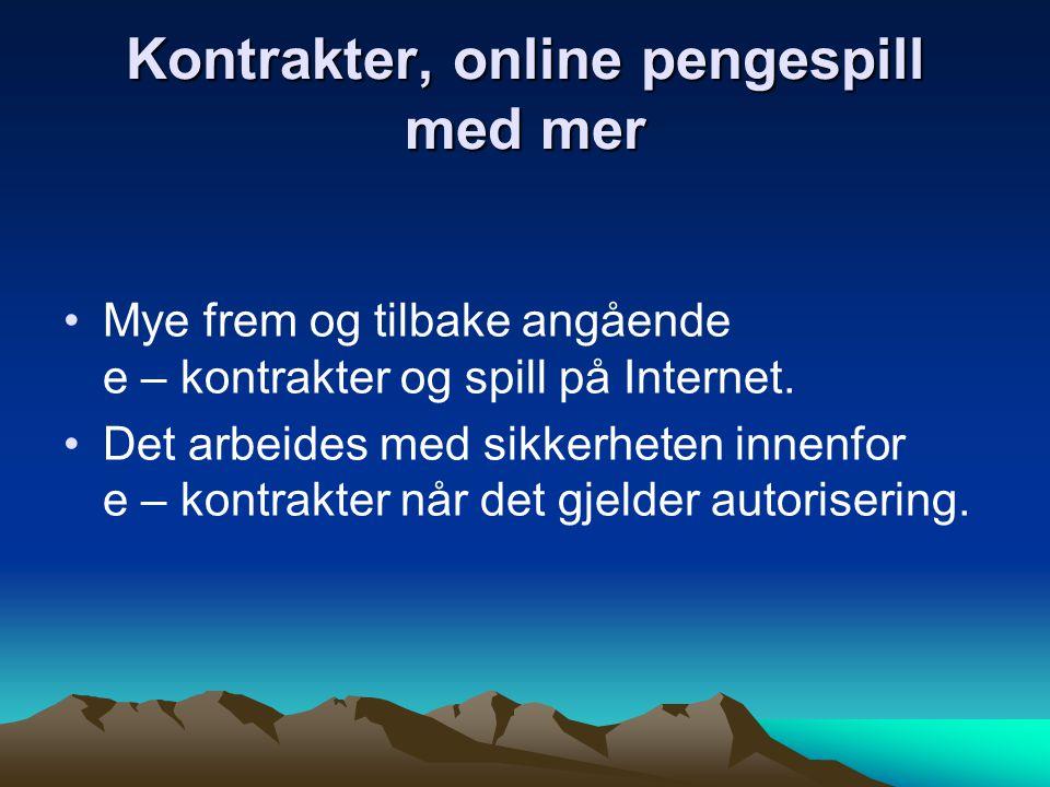 Kontrakter, online pengespill med mer Mye frem og tilbake angående e – kontrakter og spill på Internet.