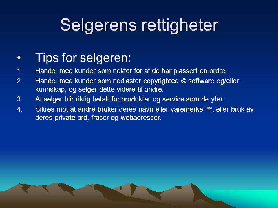 Selgerens rettigheter Tips for selgeren: 1.Handel med kunder som nekter for at de har plassert en ordre.
