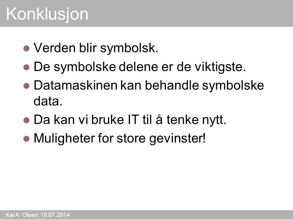 Kai A. Olsen, 10.07.2014 24 Konklusjon Verden blir symbolsk.